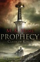 Prophecy: Clash of Kings (Prophecy Trilogy 1) - The legend of Merlin begins ebook by M. K. Hume