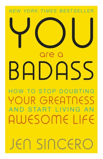 You Are a Badass - How to Stop Doubting Your Greatness and Start Living an Awesome Life ebook by Jen Sincero