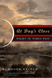 At Day's Close: Night in Times Past ebook by A. Roger Ekirch