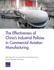 The Effectiveness of China's Industrial Policies in Commercial Aviation Manufacturing ebook by Keith Crane,Jill E. Luoto,Scott Warren Harold,David Yang,Samuel K. Berkowitz,Xiao Wang