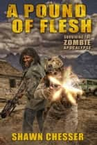 Surviving the Zombie Apocalypse: A Pound of Flesh ebook by Shawn Chesser