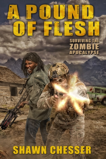 A Pound of Flesh: Surviving the Zombie Apocalypse ebook by Shawn Chesser