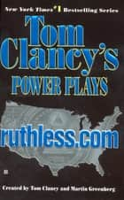 Ruthless.com - Power Plays 02 ebook by Tom Clancy, Martin H. Greenberg, Jerome Preisler