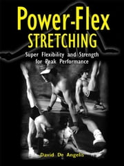 Power Flex Stretching - Super Flexibility and Strength for peak performance ebook by David De Angelis