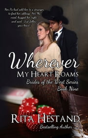 Wherever My Heart Roams (Brides of the West Series Book Nine) ebook by Rita Hestand