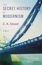 The Secret History Of Modernism ebook by Dr C. K. Stead