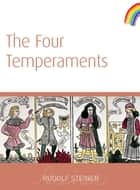 The Four Temperaments ebook by Rudolf Steiner, Matthew Barton