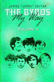 "The Byrds - My Way - Volume 4 ebook by James ""Jimmi"" Seiter,Samantha Seiter"