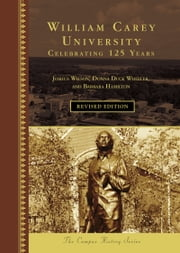 William Carey University - Celebrating 125 Years ebook by Joshua Wilson, Donna Duck Wheeler, Barbara Hamilton