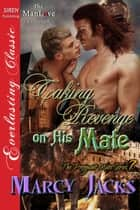 Taking Revenge on His Mate ebook by Marcy Jacks