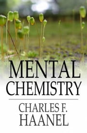 Mental Chemistry ebook by Charles F. Haanel