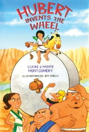 Hubert Invents the Wheel ebook by Monte Montgomery,Claire Montgomery