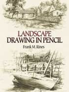 Landscape Drawing in Pencil ebook by Frank M. Rines