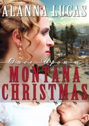 Once Upon a Montana Christmas ebook by Alanna Lucas