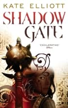 Shadow Gate - Book Two of Crossroads ebook by Kate Elliott