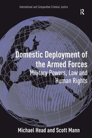 Domestic Deployment of the Armed Forces - Military Powers, Law and Human Rights ebook by Michael Head,Scott Mann