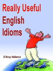 Really Useful English Idioms ebook by Darcy Vallance