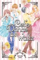 Let's Dance a Waltz - Volume 1 ebook by Natsumi Ando