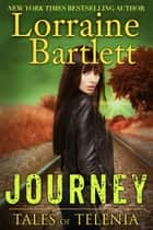 Tales of Telenia: JOURNEY ebook by Lorraine Bartlett, L.L. Bartlett