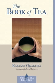 The Book of Tea ebook by Kakuzo Okakura,Sam Hamill