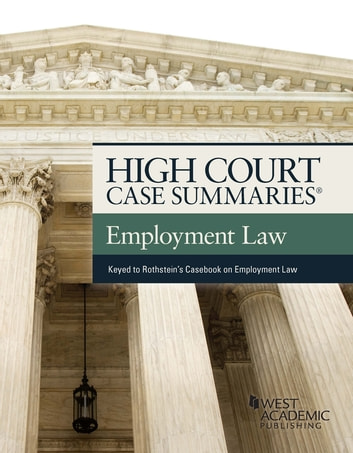 High Court Case Summaries on Employment Law, Keyed to Rothstein ebook by Publisher's Editorial Staff