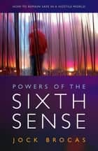Powers of the Sixth Sense - How to Keep Safe in a Hostile World ebook by Jock Brocas