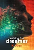 Waking the Dreamer ebook by K. Aten