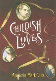 Childish Loves: A Novel ebook by Benjamin Markovits