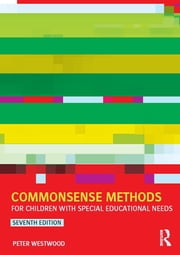Commonsense Methods for Children with Special Educational Needs ebook by Peter Westwood