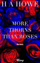 More Thorns than Roses ebook by H A Howe