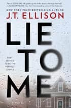 Lie To Me ebook by J.T. Ellison