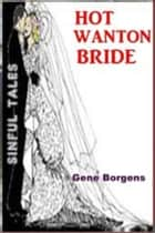Hot Wanton Bride ebook by Gene Borgens
