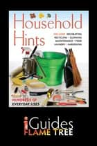 Household Hints: The Complete Practical Guide ebook by Maria Costantino, Flame Tree iGuides