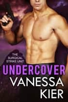 Undercover - The SSU - A Bonus Novella ebook by Vanessa Kier