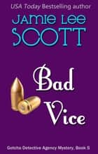Bad Vice - Gotcha Detective Agency Mystery, #5 eBook par Jamie Lee Scott