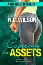 Covering Her Assets - A Dix Dodd Mystery ebook by N.L. Wilson, Norah Wilson, Heather Doherty