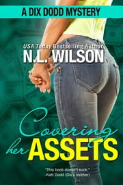 Covering Her Assets - A Dix Dodd Mystery ebook by N.L. Wilson,Norah Wilson,Heather Doherty