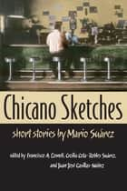 Chicano Sketches - Short Stories by Mario Suárez ebook by Mario Suárez, Francisco A. Lomelí, Cecilia Cota-Robles Suárez,...