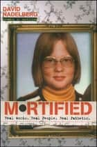 Mortified - Real Words. Real People. Real Pathetic. ebook by David Nadelberg