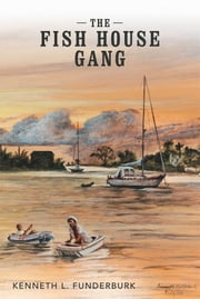 The Fish House Gang ebook by Kenneth L. Funderburk