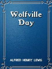 Wolfville Days ebook by Alfred Henry Lewis