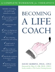 Becoming a Life Coach - A Complete Workbook for Therapists ebook by David Skibbins, PhD, CPCC