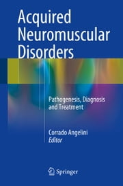 Acquired Neuromuscular Disorders - Pathogenesis, Diagnosis and Treatment ebook by Corrado Angelini