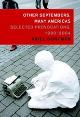 Other Septembers, Many Americas - Selected Provocations, 1980-2004 ebook by Ariel Dorfman