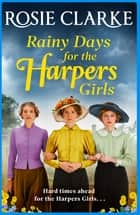 Rainy Days for the Harpers Girls - A heartbreaking historical saga from bestseller Rosie Clarke ebook by Rosie Clarke