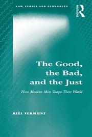 The Good, the Bad, and the Just - How Modern Men Shape Their World ebook by Riël Vermunt