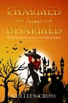 Charmed and Disarmed - Westwick Witches Supernatural Books 3 & 4 ebook by Colleen Cross