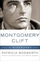 Montgomery Clift: A Biography - A Biography ebook by Patricia Bosworth