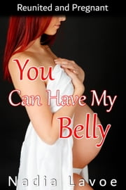 You Can Have My Belly: Reunited and Pregnant ebook by Nadia Lavoe