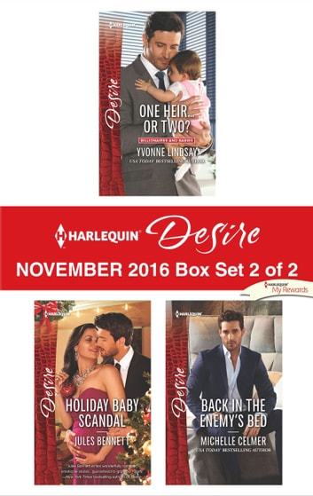 Harlequin Desire November 2016 - Box Set 2 of 2 - One Heir...or Two?\Holiday Baby Scandal\Back in the Enemy's Bed ebook by Yvonne Lindsay,Jules Bennett,Michelle Celmer